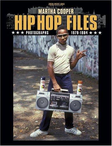 Hip Hop Files: Photographs 1979-1984: Cooper, Martha (photographer); Walta, Akim (interviews)