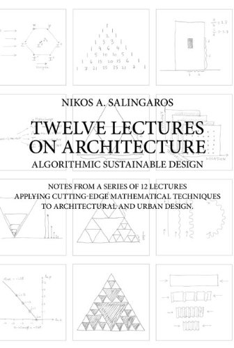 9783937954035: Twelve Lectures on Architecture: Algorithmic Sustainable Design: Notes from a Series of 12 Lectures Applying Cutting-Edge Mathematical Techniques to Architectural and Urban Design
