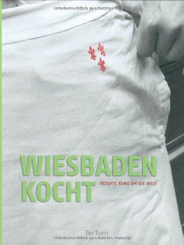 Wiesbaden kocht: Rezepte rund um die Welt - Gabi, Reiter und Frenzel Ralf