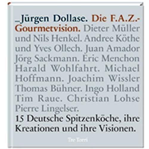 9783937963594: Die F.A.Z. Gourmetvision: 15 Deutsche Spitzenk�che, ihre Kreationen und ihre Visionen