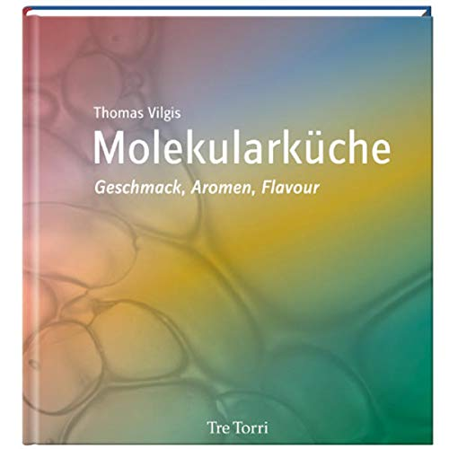 Molekularküche - Geschmack, Aromen, Flavour: Thomas Vilgis