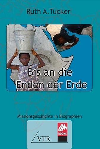 Bis an Die Enden Der Erde: Missionsgeschichte in Biographien (393796567X) by [???]