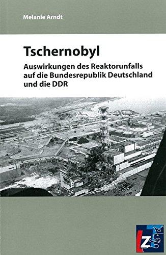9783937967769: Tschernobyl: Auswirkungen des Reaktorunfalls auf die Bundesrepublik Deutschland und die DDR