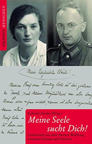 9783937978598: Meine Seele sucht Dich!: Liebesbriefe aus dem Zweiten Weltkrieg zwischen Heimat und Ostfront