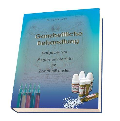 9783937987934: Ganzheitliche Behandlung: Band 1 - Ratgeber von Allgemeinmedizin bis Zahnheilkunde