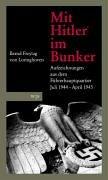 9783937989143: Mit Hitler im Bunker: Die letzten Monate im Führerhauptquartier. Juli 1944 - April 1945