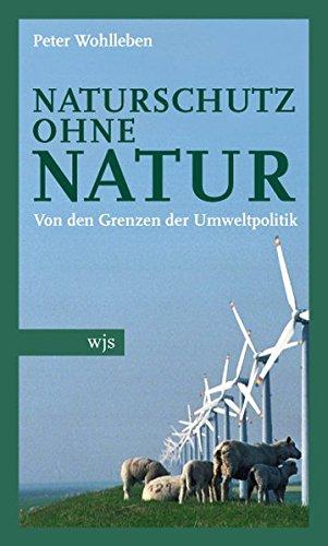 9783937989501: Naturschutz ohne Natur: Von den Grenzen der Umweltpolitik
