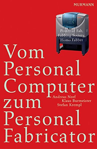 Vom Personal Computer zum Personal Fabricator. Points of Fab, Fabbing Society, Homo Fabber.
