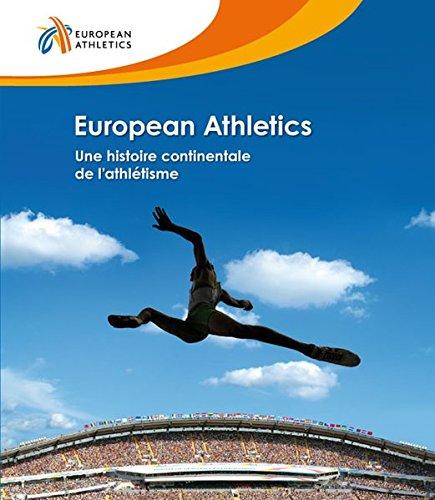 European Athletics: Une histoire continentale de l?athlétisme (Hardback): Anne Roger, Thierry Terret