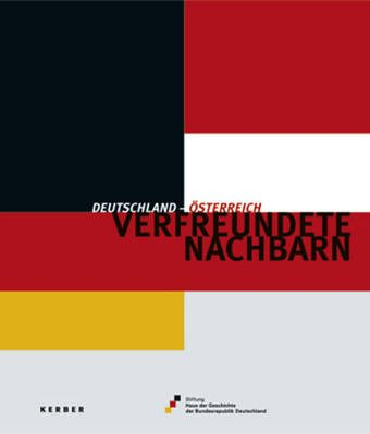 Deutschland - oesterreich, verfreundete Nachbarn Begleitbuch zur: N
