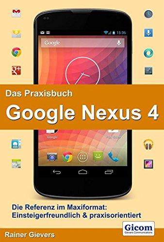 9783938036600: Das Praxisbuch Google Nexus 4: Die Referenz im Maxiformat: Einsteigerfreundlich & praxisorientiert