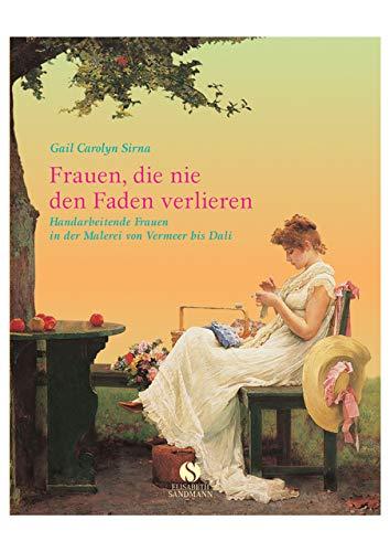 9783938045176: Frauen, die nie den Faden verlieren: Handarbeitende Frauen in der Malerei von Vermeer bis Dali