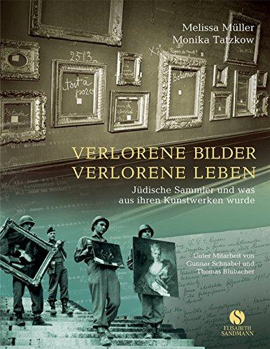 9783938045305: Verlorene Bilder, verlorene Leben: Jüdische Sammler und was aus ihren Kunstwerken wurde