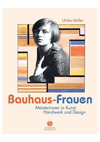 Bauhaus-Frauen : Meisterinnen in Kunst, Handwerk und Design. Ulrike Müller. Unter Mitarb. von Ingrid Radewaldt und Sandra Kemker - Müller, Ulrike