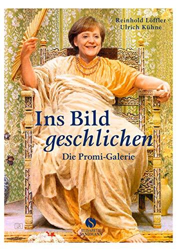 Ins Bild geschlichen - die Promi-Galerie / Reinhold Löffler ; Ulrich Kühne - Löffler, Reinhold und Ulrich Kühne