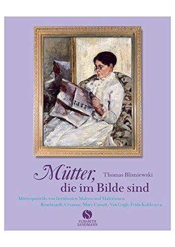 9783938045527: Mütter, die im Bilde sind: Mütterporträts von berühmten Malern und Malerinnen: Rembrandt, Cézanne, Mary Cassatt, Van Gogh, Frida Kahlo u.v.a