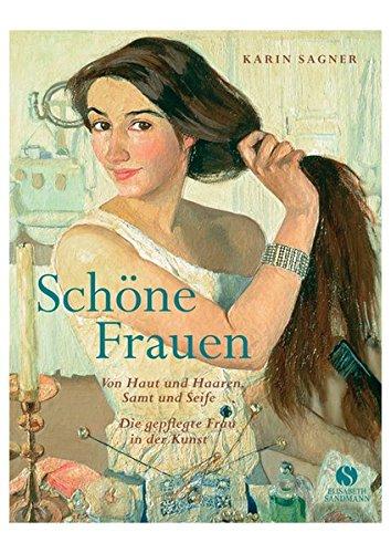 9783938045534: Schöne Frauen: Von Haut und Haaren, Samt und Seife. Die gepflegte Frau in der Kunst