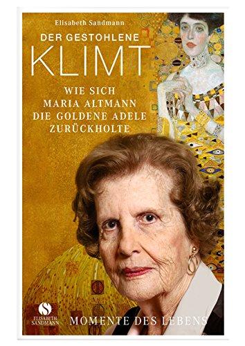 9783938045985: Der gestohlene Klimt: Wie sich Maria Altmann die Goldene Adele zur�ckholte (Momente des Lebens)