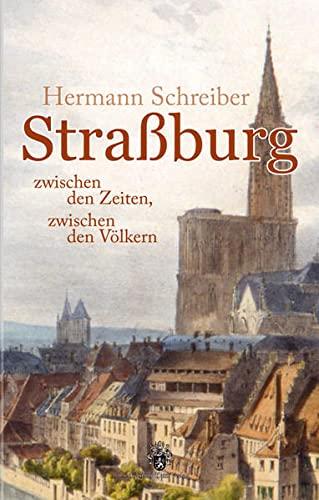 Straßburg zwischen den Zeiten, zwischen den Völkern.: Schreiber, Hermann;
