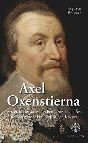 """9783938047248: Axel Oxenstierna Architekt der schwedischen Grossmacht-Ã""""ra und Sieger des Dreissigjaehrigen Krieges"""