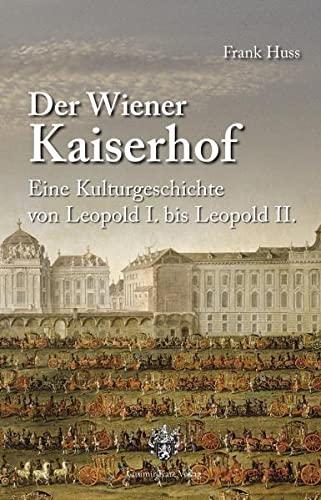 9783938047293: Der Wiener Kaiserhof: Eine Kulturgeschichte von Leopold I. bis Leopold II