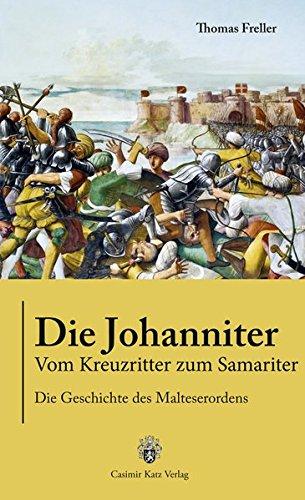 9783938047606: Die Johanniter: Vom Kreuzritter zum Samariter - Die Geschichte des Malteserordens