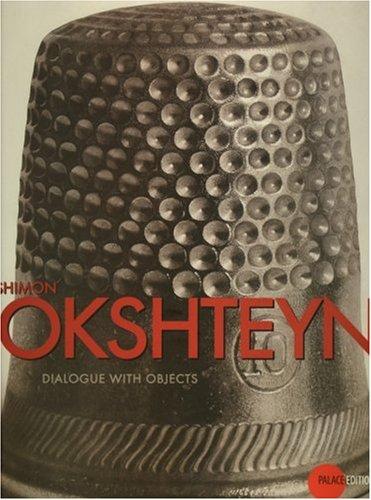 Shimon Okshteyn. Dialogue with Objects: Charlotta Kotik, Donald Kuspit, Jose Pierre, Natalia ...
