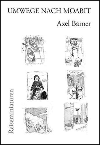 Umwege Nach Moabit: Axel Barner
