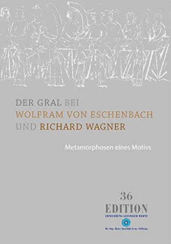 9783938088395: Der Gral bei Wolfram von Eschenbach und Richard Wagner: Metamorphosen eines Motivs