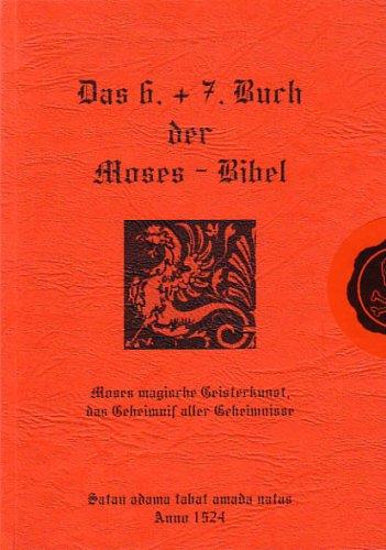 9783938090008: Das 6. + 7. Buch der Moses-Bibel: Moses magische Geisterkunst, das Geheimnis aller Geheimnisse