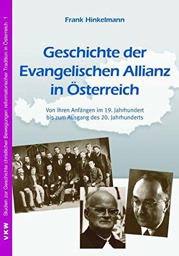 9783938116180: Geschichte der Evangelischen Allianz in Österreich: Von ihren Anfängen im 19. Jahrhundert bis zum Ausgang des 20. Jahrhunderts (Livre en allemand)