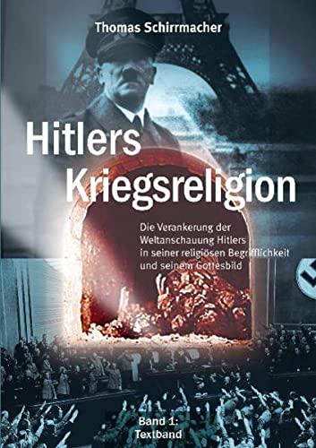 9783938116319: Hitlers Kriegsreligion: Die Verankerung der Weltanschauung Hitlers in seiner religi�sen Begrifflichkeit und seinem Gottesbild (Livre en allemand)