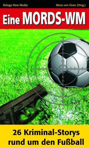 Eine Mords-WM: 26 Kriminal-Storys rund um den Fußball: Eva Markert