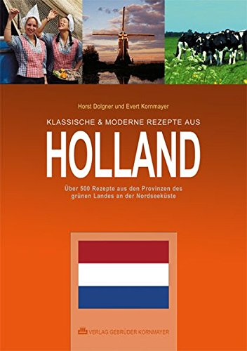 9783938173015: Klassische & moderne Rezepte aus Holland: Über 500 Rezepte aus den Provinzen des grünen Landes an der Nordseeküste