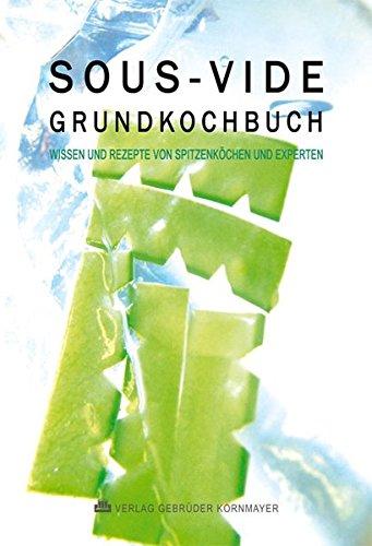 9783938173688: SOUS-VIDE GRUNDKOCHBUCH: Wissen und Rezepte von Spitzenköchen und Experten