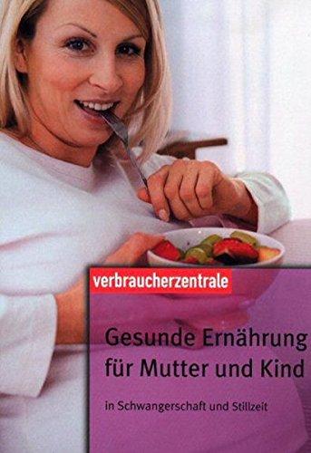 9783938174517: Gesunde Ernährung für Mutter und Kind: Schwangerschaft, Stillzeit, 1. Lebensjahr