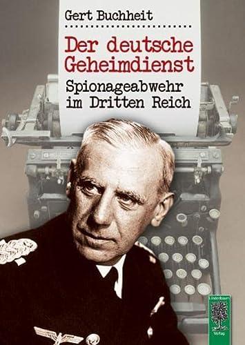 Der deutsche Geheimdienst : Spionageabwehr im Dritten Reich - Gert Buchheit