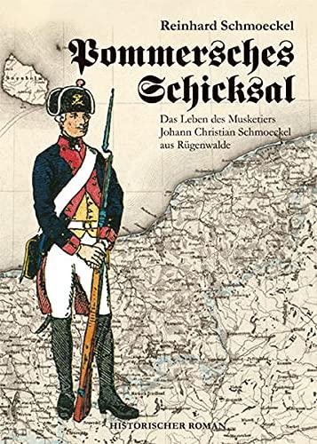 9783938176498: Pommersches Schicksal. Das Leben des Musketiers Johann Christian Schmoeckel aus Rügenwalde