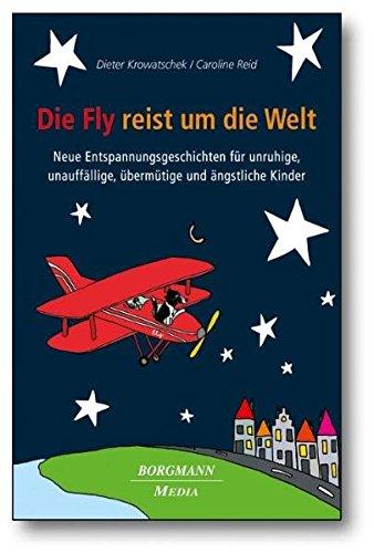 Die Fly reist um die Welt: Neue Entspannungsgeschichten für unruhige, unauffällige, übermütige und ängstliche Kinder (Hardback) - Dieter Krowatschek, Caroline Reid