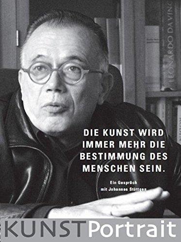 KUNSTPortrait Johannes Stüttgen: Die Kunst wird immer mehr die Bestimmung des Menschen sein