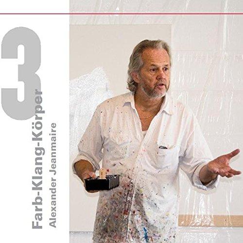 Farb-Klang-Körper, Alexander Jeanmaire. Bd.3: Alexander Jeanmaire