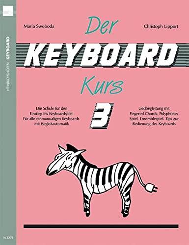 9783938202135: Der Keyboard-Kurs. Band 3: Die Schule für den Einstieg ins Keyboard-Spiel. Für alle einmanualigen Keyboards mit Begleitautomatik. Liedbegleitung mit ... Tipps zur Bedienung des Keyboards