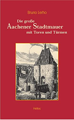 9783938208373: Die grosse Aachener Stadtmauer mit Toren und Türmen