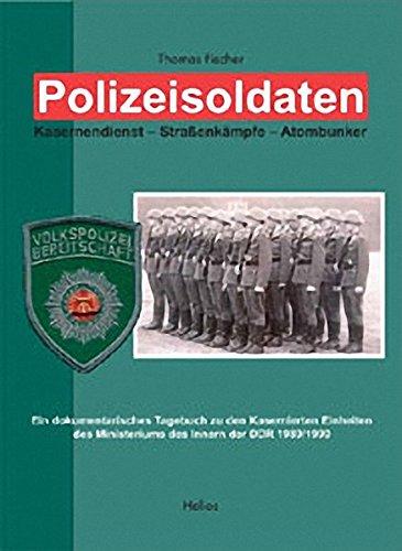 Polizeisoldaten: Kasernendienst - Strassenkämpfe - Atombunker - Fischer Thomas