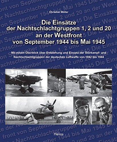 Die Einsatze der Nachtschlachtgruppen 1, 2 und 20 an der Westfront von September 1944 bis Mai 1945:...