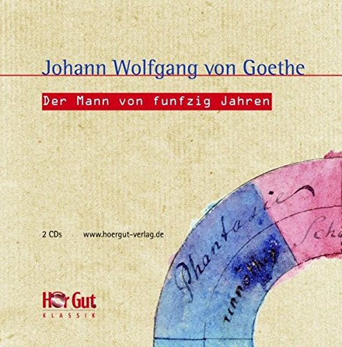 Der Mann von fünfzig Jahren: Aus Wilhelm: Goethe, Johann Wolfgang