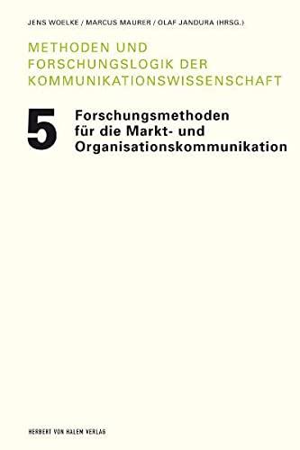 9783938258583: Forschungsmethoden für die Markt- und Organisationskommunikation: Methoden und Forschungslogik der Kommunikationswissenschaft