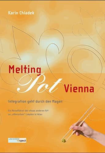 Melting Pot Vienna Integration geht durch den Magen: Chladek, Karin