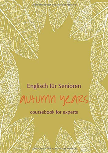 Autumn Years for Experts. Coursebook: For Experts: Beate Baylie; Karin