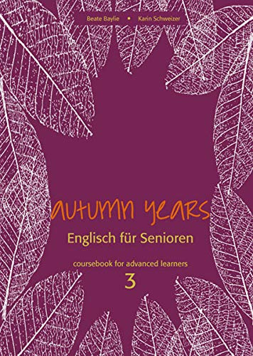 Autumn Years for Advanced Learners. Coursebook 3: Beate Baylie, Karin